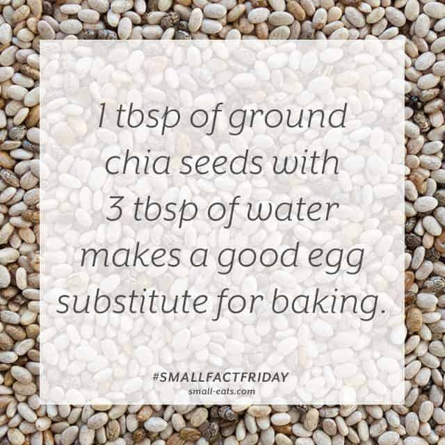 1 tbsp of ground chia and 3 tbsp of water makes a good egg substitute for baking. #smallfactfriday