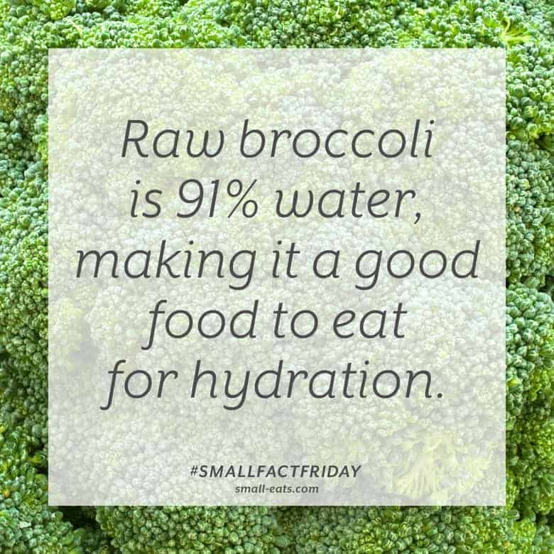 Raw broccoli is 91% water, making it a good food to eat for hydration. #smallfactfriday