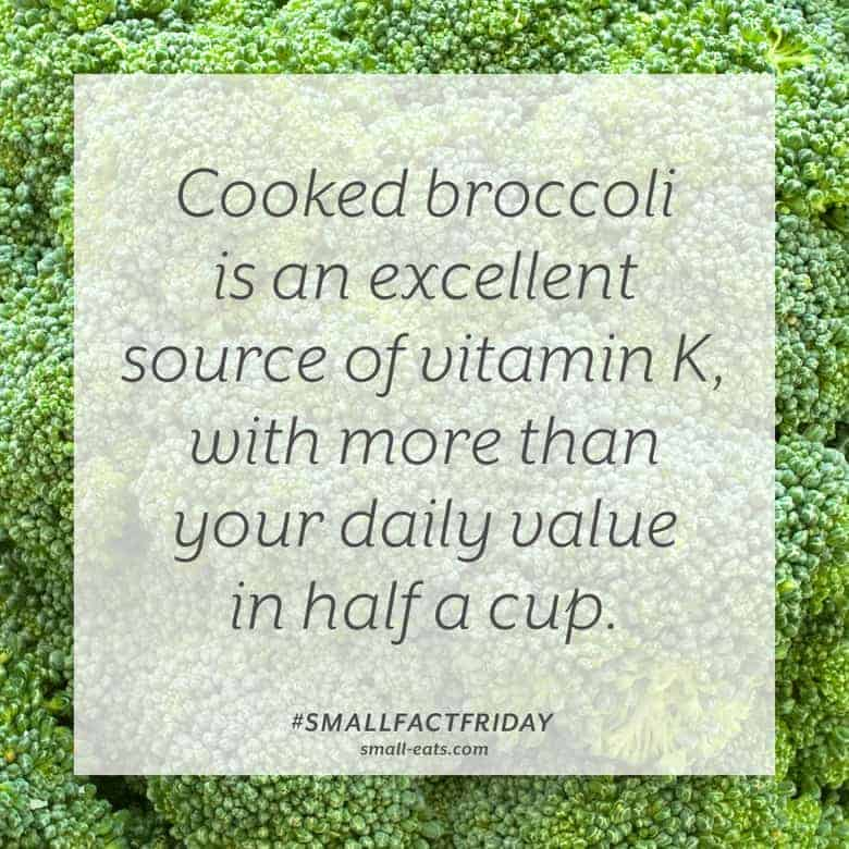 Cooked broccoli is an excellent source of vitamin K, with more than your daily value in half a cup. #smallfactfriday