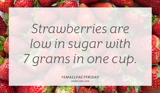 Strawberries are low in sugar with 7 grams in one cup. #smallfactfriday