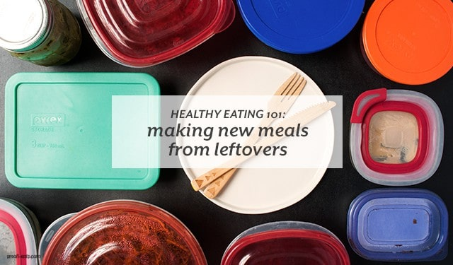 Think about leftovers in a new way to make new meals and keep them interesting. | Healthy Eating 101: Making New Meals from Leftovers from small-eats.com
