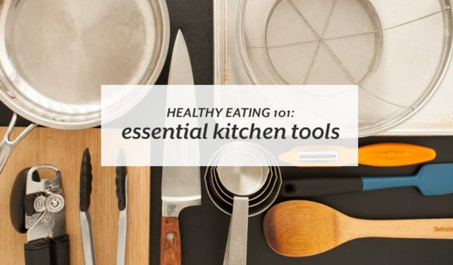 Healthy Eating 101 Essential Kitchen Tools