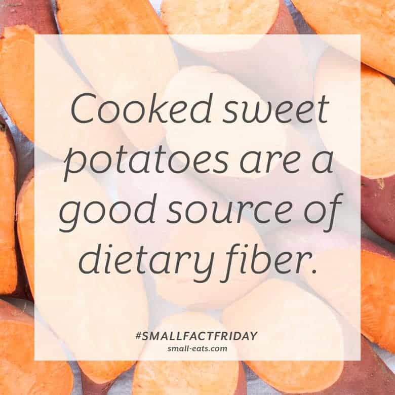Cooked sweet potatoes are a good source of dietary fiber. #smallfactfriday