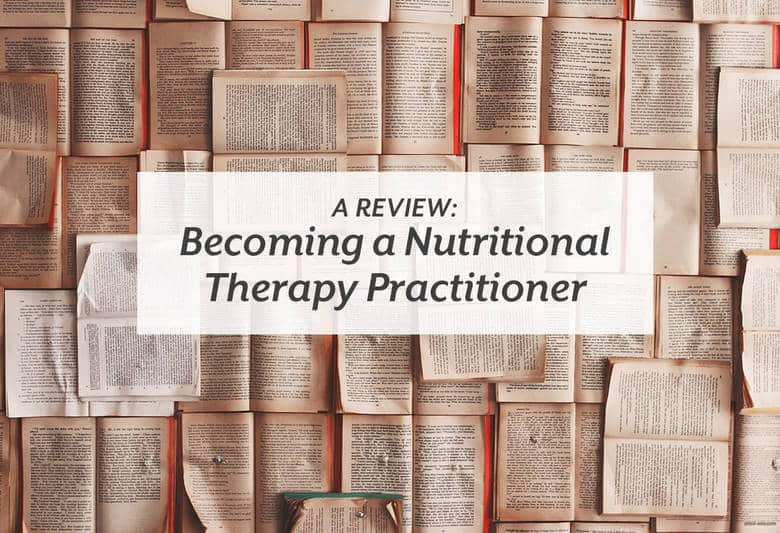 A review of the Nutritional Therapy Association's Nutritional Therapy Practitioner program. | A Review: Becoming a Nutritional Therapy Practitioner from small-eats.com
