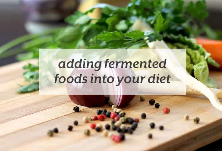 Get more benefits from your food with fermented foods. | Adding Fermented Foods into your Diet from small-eats.com