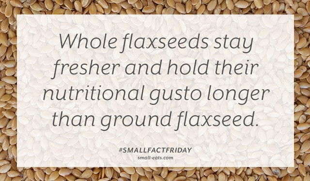 Small Fact Friday: Whole Flaxseeds