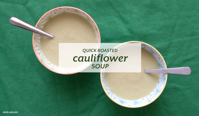 Quick Roasted Cauliflower Soup from small-eats.com
