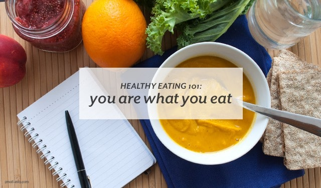 Healthy Eating 101: You Are What You Eat from small-eats.com