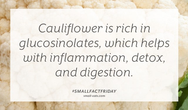 Cauliflower is rich in glucosinolates, which helps with detox, inflammation and digestion. #smallfactfriday