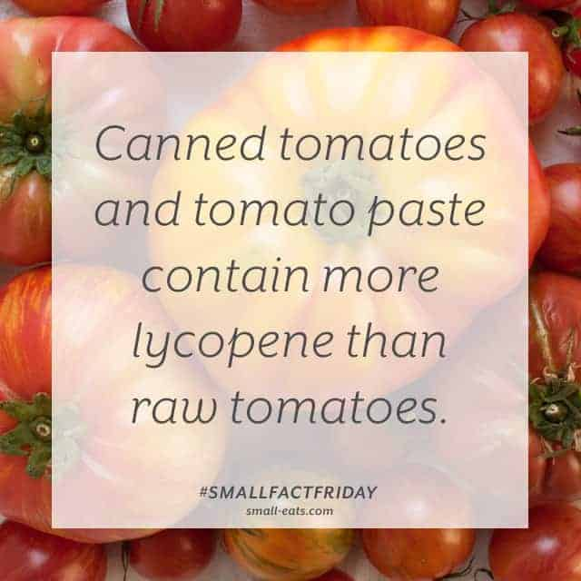 Canned tomatoes and tomato paste contain more lycopene than raw tomatoes. #smallfactfriday