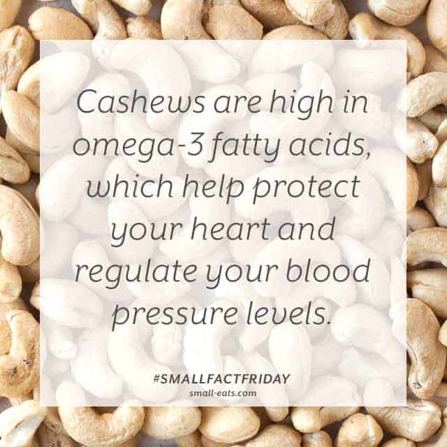 Cashews are high in omega-3 fatty acids, which help your heart and blood pressure levels. #smallfactfriday
