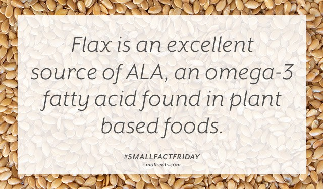Flax is an excellent source of ALA, an omega-3 fatty acid found in plant based foods. #smallfactfriday