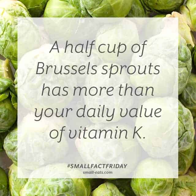A half cup of Brussels sprouts has more than your daily value of vitamin K. #smallfactfriday