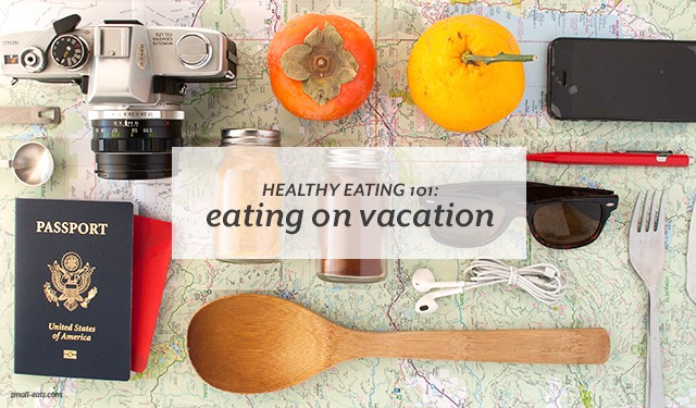 Stay on track with healthy eating even when you're on vacation.
