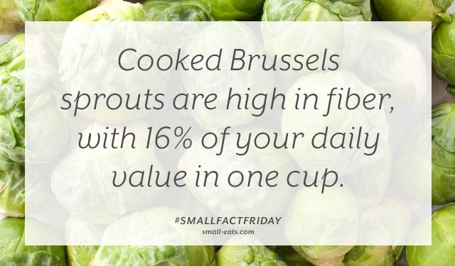 Cooked Brussels sprouts are high in fiber, with 16% of your daily value in one cup. #smallfactfriday
