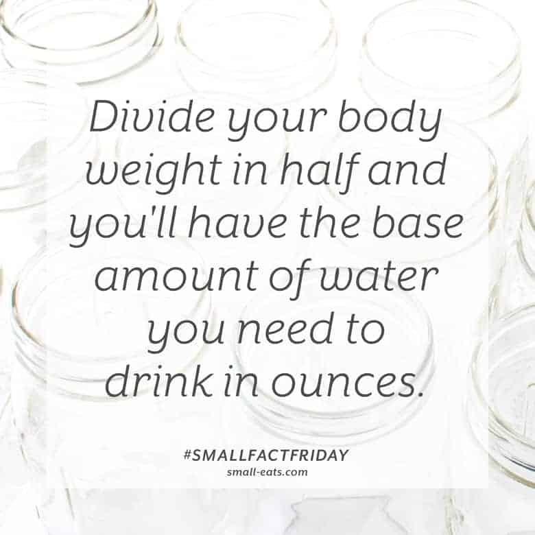 Divide your body weight in half and you'll have the base amount of water you need in ounces. #smallfactfriday