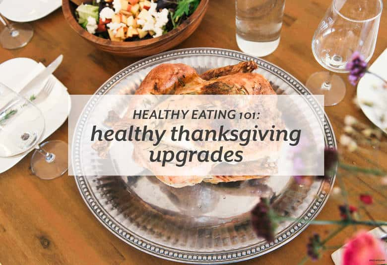 Enjoy Thanksgiving with healthier upgrades that don't compromise Thanksgiving flavors. | Healthy Eating 101: Healthy Thanksgiving Upgrades from small-eats.com