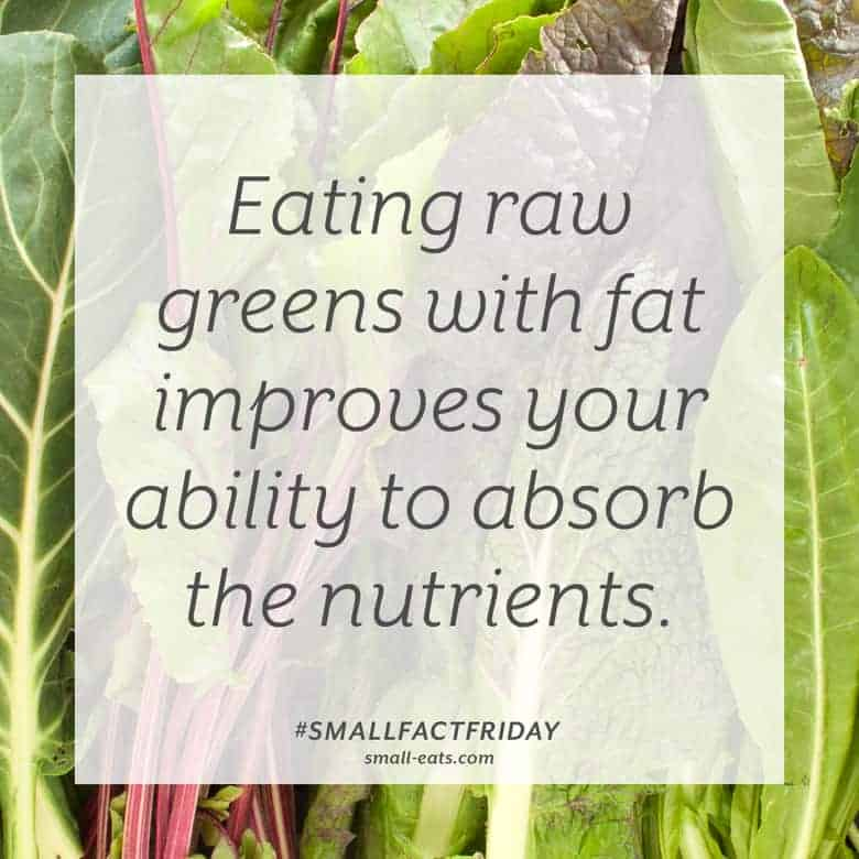 Eating raw greens with fat improves your ability to absorb the nutrients. #smallfactfriday