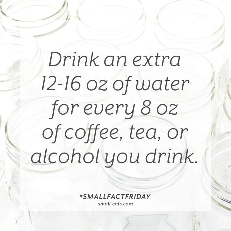 Drink an extra 12-16 oz of water for every 8 oz of coffee, tea, or alcohol you drink. #smallfactfriday