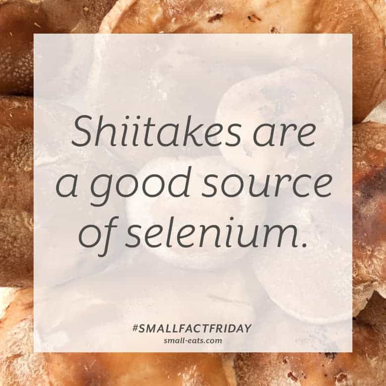 Shiitakes are a good source of selenium. #smallfactfriday