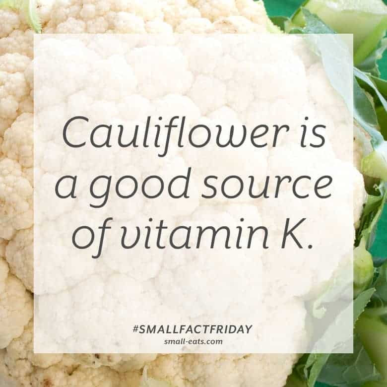 Cauliflower is a good source of vitamin K. #smallfactfriday