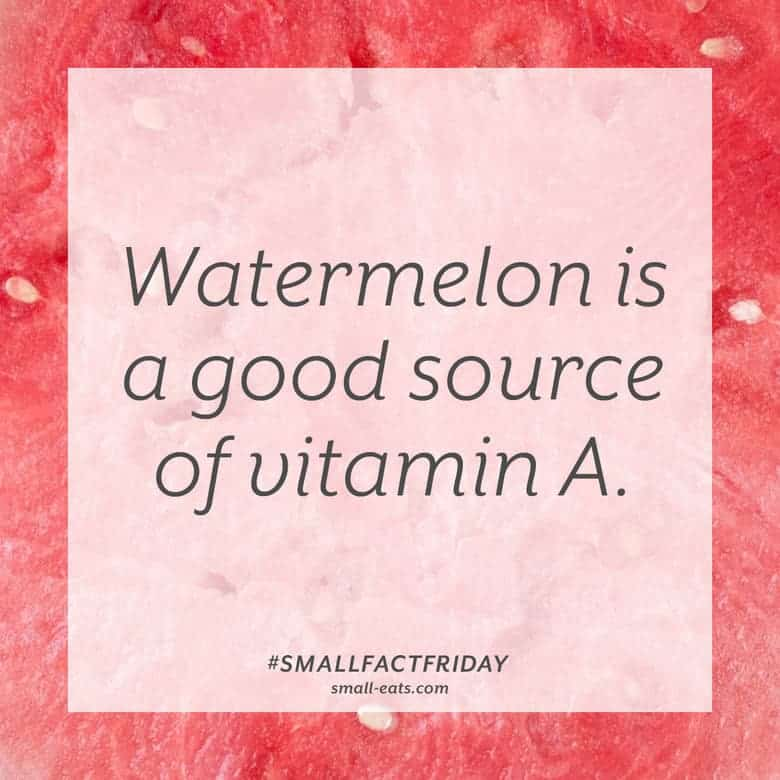 Watermelon is a good source of vitamin A. #smallfactfriday