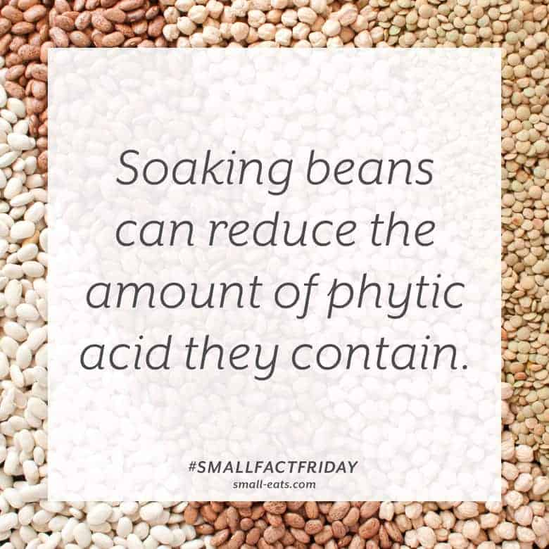 Soaking beans can reduce the amount of phytic acid they contain. #smallfactfriday