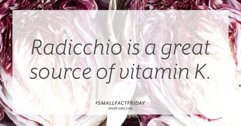 Radicchio is a great source of vitamin K. #smallfactfriday