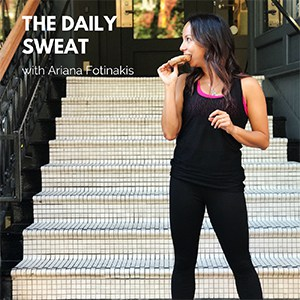 The Daily Sweat Podcast with Ariana Fotinakis