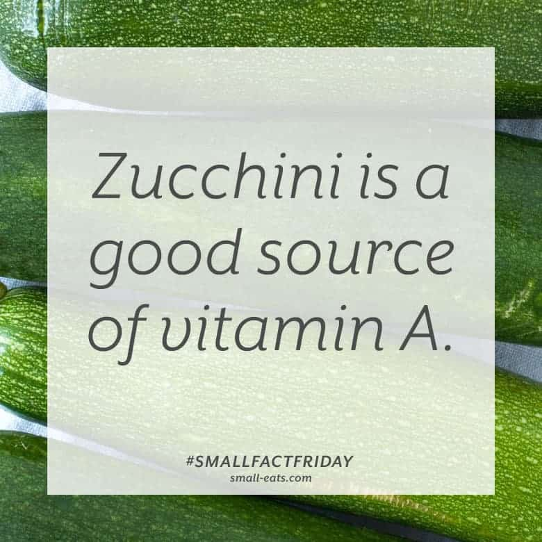 Zucchini is a good source of vitamin A. #smallfactfriday