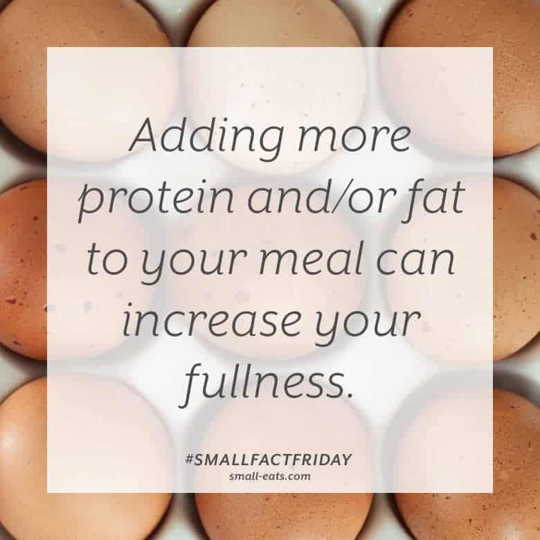 Adding more protein and/or fat to your meal can increase your fullness. #smallfactfriday