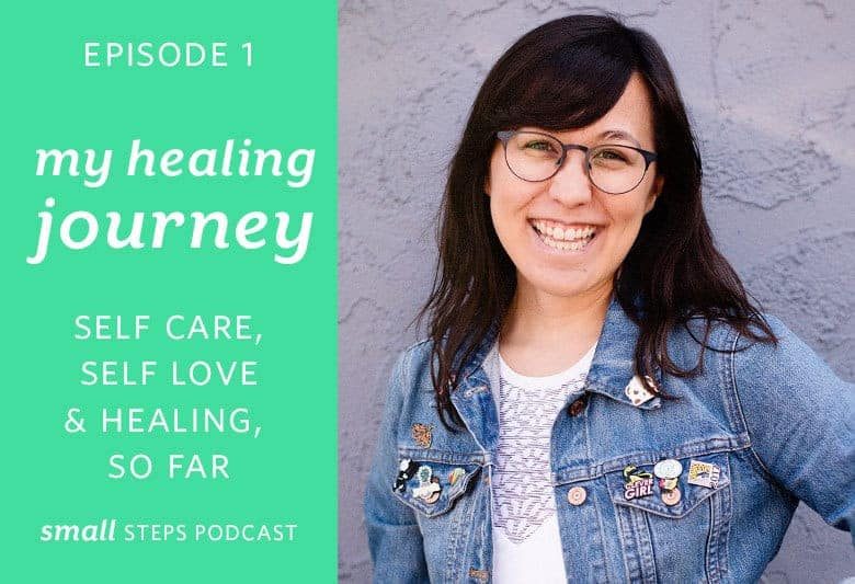 Listen to the first episode of the Small Steps Podcast that shares my healing journey so far. | Small Steps Podcast #1 My Healing Journey: Self Care, Self Love & Healing, So Far from small-eats.com