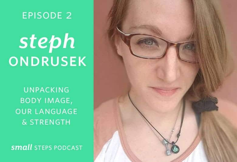 Unpacking Body Image, Our Language & Strength with Steph Ondrusek from small-eats.com