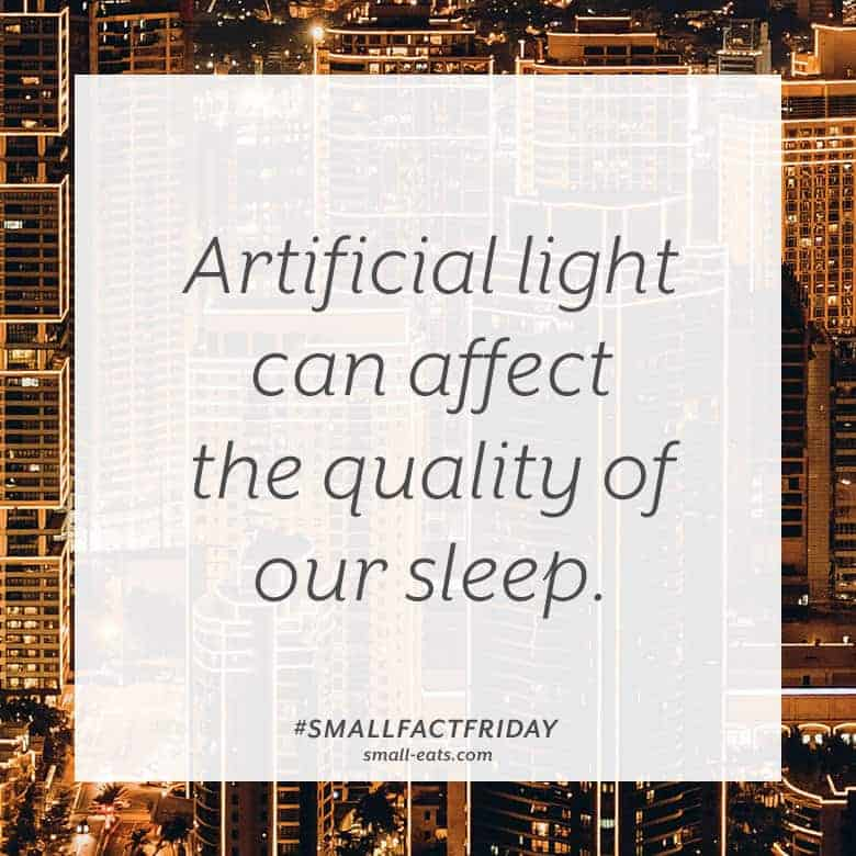 Artificial light can affect the quality of our sleep. #smallfactfriday