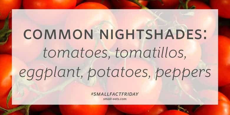 Common nightshades are tomatoes, tomatillos, eggplant, potatoes, and peppers. #smallfactfriday
