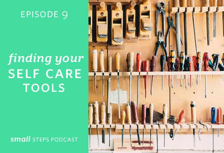 Small Steps Podcast #9: Finding Your Self Care Tools from small-eats.com