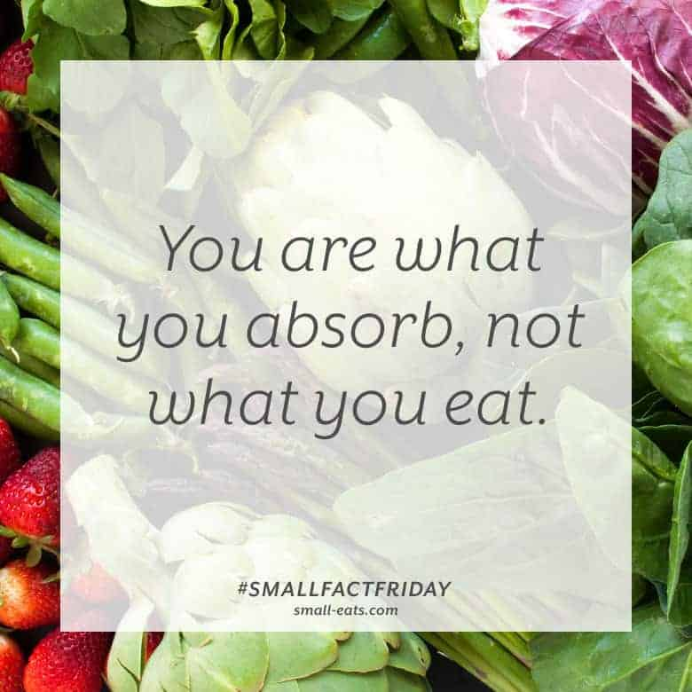 You are what you absorb, not what you eat. #smallfactfriday