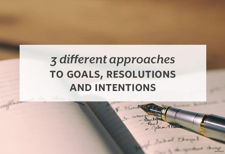 Choose your own adventure (or not!) when it comes to setting resolutions this year with a few different options. | 3 Different Approaches to Goals, Resolutions and Intentions from small-eats.com