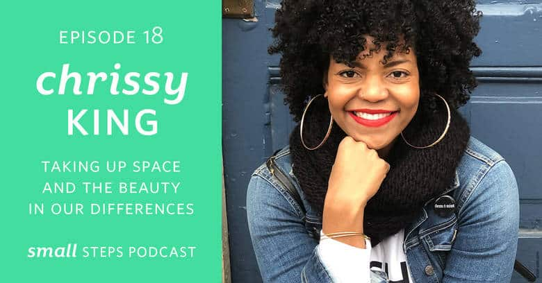 Taking Up Space + The Beauty in our Differences with Chrissy King
