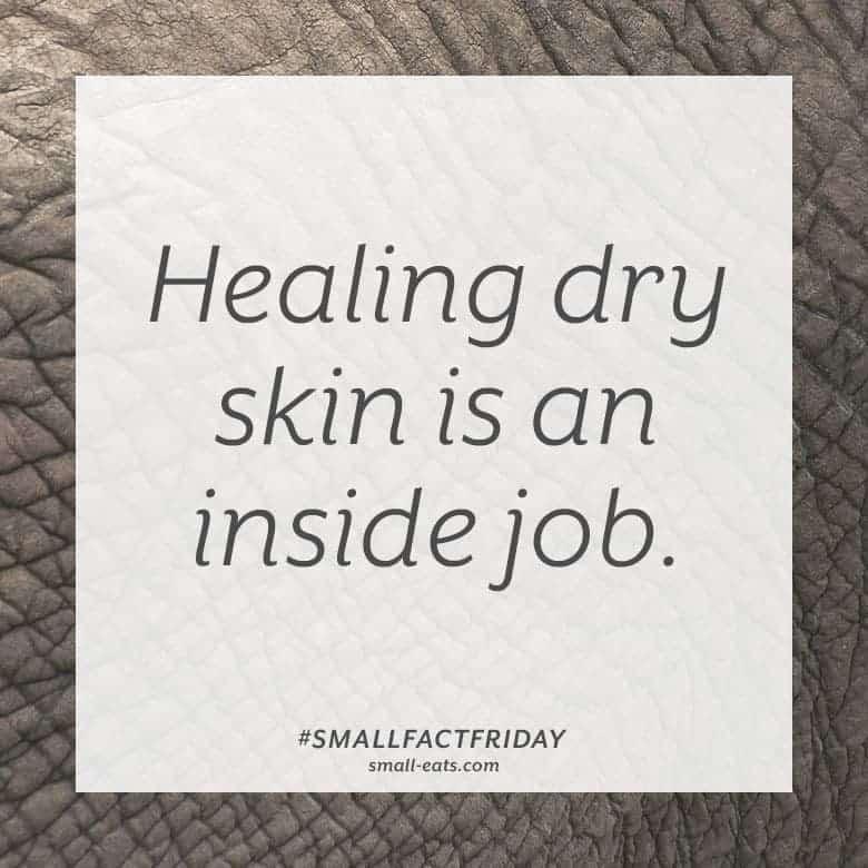 Healing dry skin is an inside job. #smallfactfriday