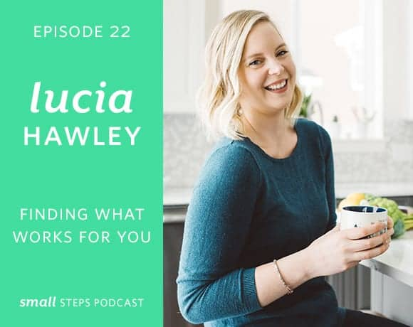 Small Steps Podcast #22: Finding What Works for You with Lucia Hawley