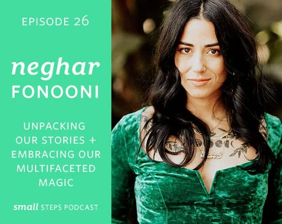 Unpacking Our Stories + Embracing our Multifaceted Magic with Neghar Fonooni