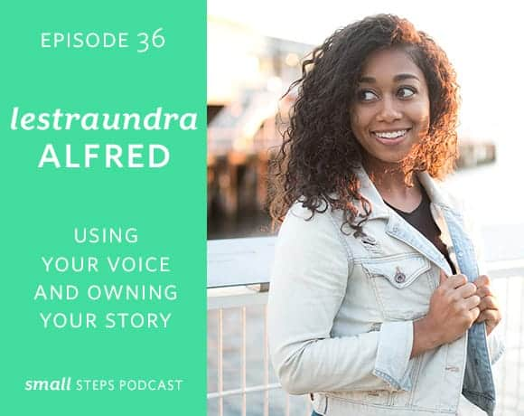 Small Steps Podcast #36: Using your Voice and Owning your Story with Lestraundra Alfred from small-eats.com