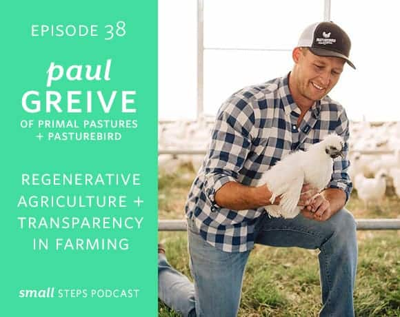 Small Steps Podcast #38: Regenerative Agriculture and Transparency in Farming with Paul Grieve of Primal Pastures and Pasturebird from small-eats.com
