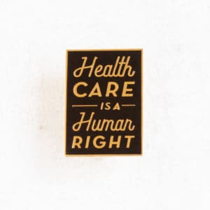 Health Care is a Human Right Enamel Pin