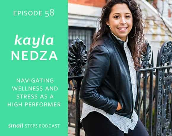 58 | Navigating Wellness and Stress as a High Performer with Kayla Nedza from small-eats.com