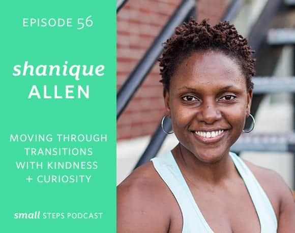 Small Steps Podcast #56: Moving through Transitions with Kindness and Curiosity with Shanique Allen from small-eats.com