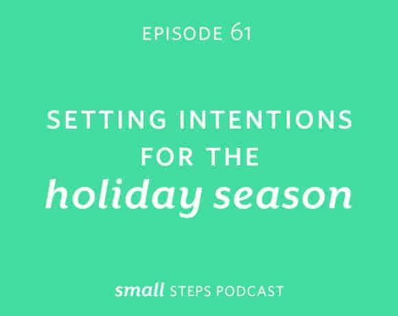 Small Eats #61: Setting Intentions for the Holiday Season from small-eats.com