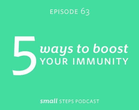 Small Steps Podcast #63: 5 Ways to Boost Your Immunity