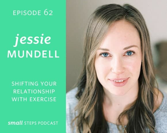 Small Steps Podcast #62: Shifting Your Relationship with Exercise with Jessie Mundell